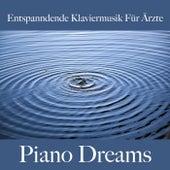 Entspanndende Klaviermusik Für Ärzte: Piano Dreams - Die Beste Musik by Johannes Eichenauer