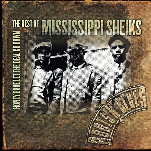 Honey Babe Let The Deal Go Down: The Best... by Mississippi Sheiks