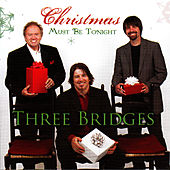 Christmas Must Be Tonight by Three Bridges