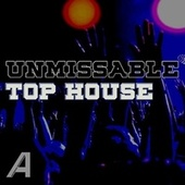 Unmissable Top House by Various Artists
