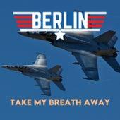 Take My Breath Away (UK Chart Top 40 - No. 1) by Berlin