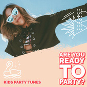 Are You Ready To PARTY? Kids Party Tunes de Various Artists