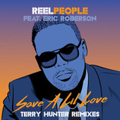 Save A Lil Love (Terry Hunter Remixes) von Reel People