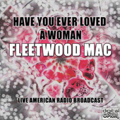Have You Ever Loved A Woman (Live) by Fleetwood Mac