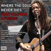 Where The Soul Never Dies - Tracy Chapman & Friends (Live) by Tracy Chapman