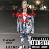 Thru It All von Looney Da P