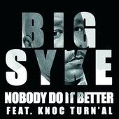 Nobody Do It Better (Feat. Knoc Turn'Al) by Big Syke