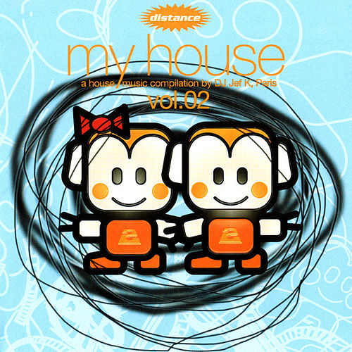 My House, Vol.02 (A House Music Compilation By DJ Jef K, Paris) by Various Artists