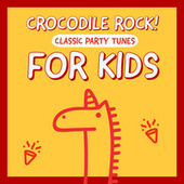 Crocodile Rock! Classic Party Tunes For Kids von Various Artists