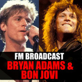 FM Broadcast Bryan Adams & Bon Jovi by Bryan Adams