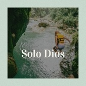 Solo Dios de Various Artists