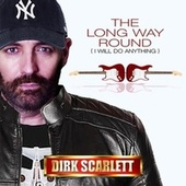 The Long Way Round (I Will Do Anything) by Dirk Scarlett