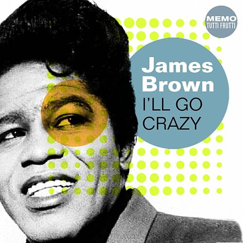 I'll Go Crazy by James Brown