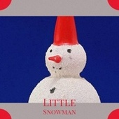 Little Snowman by Conway Twitty, Mario Lanza, Ann Phillips, Lou Christie, Gene Autry, The Heartbeats, Rosemary Clooney, Denny Chew