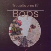 Troublesome Elf Bops von Mario Lanza, Harry Simeone, Gene Autry, VAЀ, Looney Tunes, Eddy Arnold, Johnny Mastro
