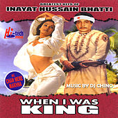 When I Was King (Greatest Hits) by Inayat Hussain Bhatti