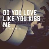 Do You Love Like You Kiss Me von Connie Francis