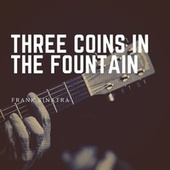 Three Coins in the Fountain von Frank Sinatra
