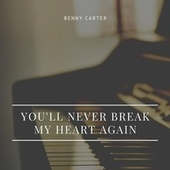 You'll Never Break My Heart Again von Benny Carter