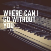 Where Can I Go Without You de Nina Simone