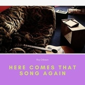 Here Comes That Song Again de Roy Orbison