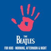 The Beatles For Kids - Morning, Afternoon & Night de The Beatles