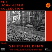 The John Harle Collection Vol. 11: Shipbuilding (Elvis Costello and Marc Almond 1996-2017) von John Harle