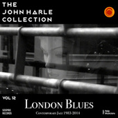 The John Harle Collection Vol. 12: London Blues (Contemporary Jazz 1983-2014) von John Harle