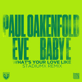 What's Your Love Like (Stadiumx Remixes) by Paul Oakenfold