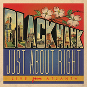Just About Right: Live from Atlanta by Blackhawk