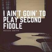 I Ain't Goin' to Play Second Fiddle von Bessie Smith