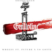 """Guillotine (From """"True to the Game 2"""" Original Motion Picture Soundtrack) by Wheezy"""