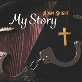 My Story by Adam Knight
