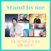 Stand by Me by El Señor del Tiempo
