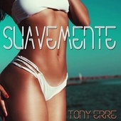 Suavemente by Tony Erre