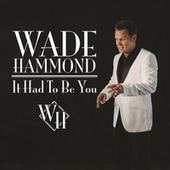 It Had to Be You by Wade Hammond
