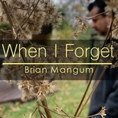 When I Forget by Brian Mangum
