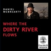 Where the Dirty River Flows by Daniel McBrearty