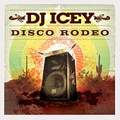 Disco Rodeo (Continuous DJ Mix By DJ Icey) by Various Artists