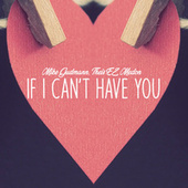 If I Can't Have You de Mike Gudmann