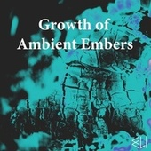 Growth of Ambient Embers von ELI