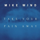 Take Your Pain Away de Mike Wind
