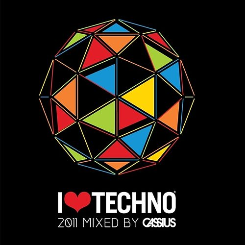 I Love Techno 2011 Mixed by Cassius by Various Artists