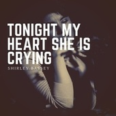 Tonight My Heart She Is Crying by Shirley Bassey