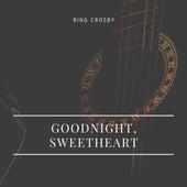 Goodnight, Sweetheart von Bing Crosby
