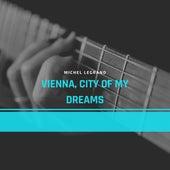 Vienna, City of My Dreams de Michel Legrand