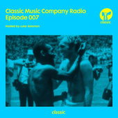 Classic Music Company Radio Episode 007 (hosted by Luke Solomon) (DJ Mix) by Various Artists
