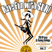 Have Fun with Sun!  20 Crazy & Funny Songs from the Sun Records Archives, Vol. 2 von Various Artists