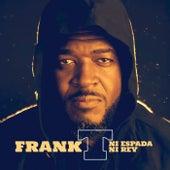 Ni espada, ni rey de Frank T