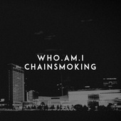 Chainsmoking by Who Am I?